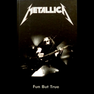 - Metallica. Fun But True