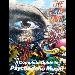 Vernon Joynson - The Acid Trip: A Complete Guide to Psychedelic Music