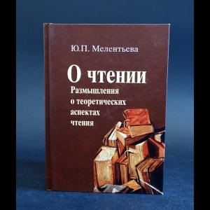 Мелентьева Ю.П. - О чтении. Размышления о теоретических аспектах чтения