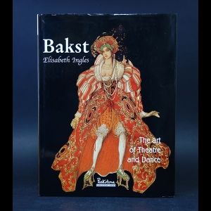 Ingles Elisabeth - Bakst: The Art of Theatre and Dance