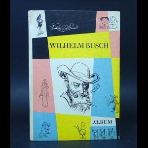 Авторский коллектив - Wilhelm Busch Album