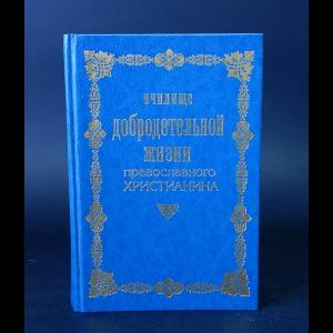 Авторский коллектив - Училище добродетельной жизни православного христианина