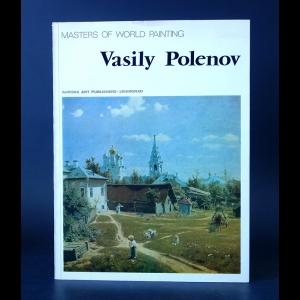 Авторский коллектив - Vasily Polenov. Masters of world painting. Василий Поленов