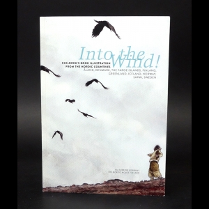 Авторский коллектив - Into the wind. Children's book illustration from the Nordic countries