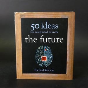 Watson Richard - 50 ideas the future you really neet to know