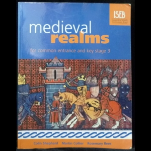 Shephard C., Collier M., Rees R. - Medieval Realms for Common Entrance and Key Stage 3
