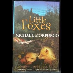 Morpurgo Michael - Little Foxes (Маленькие лисички)