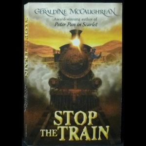 McCaughrean Geraldine - Stop The Train