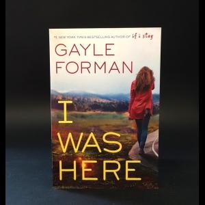 Форман Гейл  - I was here Forman Gayle