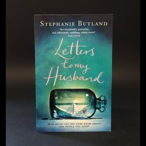 Butland Stephanie - Letters to my husband