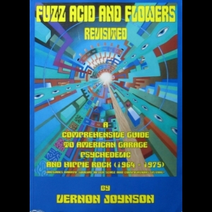 Vernon Joynson - Fuzz, Acid and Flowers Revisited: A Comprehensive Guide To American Garage, Psychedelic and Hippie Rock (1964-1975)