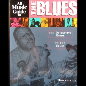 Vladimir Bogdanov, Chris Woodstra, Stephen Thomas Erlewine - All Music Guide to the Blues: The Definitive Guide to the Blues