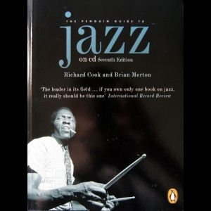 Richard Cook & Brian Morton - Penguin Guide to Jazz on CD: Seventh Edition